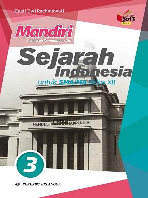 SMA/MA Kelas XII Mandiri Sejarah Indonesia Kurikulum 2013 Revisi