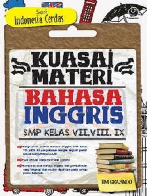 Kuasai Materi Bahasa Inggris SMP Kelas VII, VIII, IX (Seri Indonesia Cerdas)