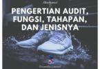 Pengertian Audit, Fungsi, Tahapan, dan Jenisnya 1