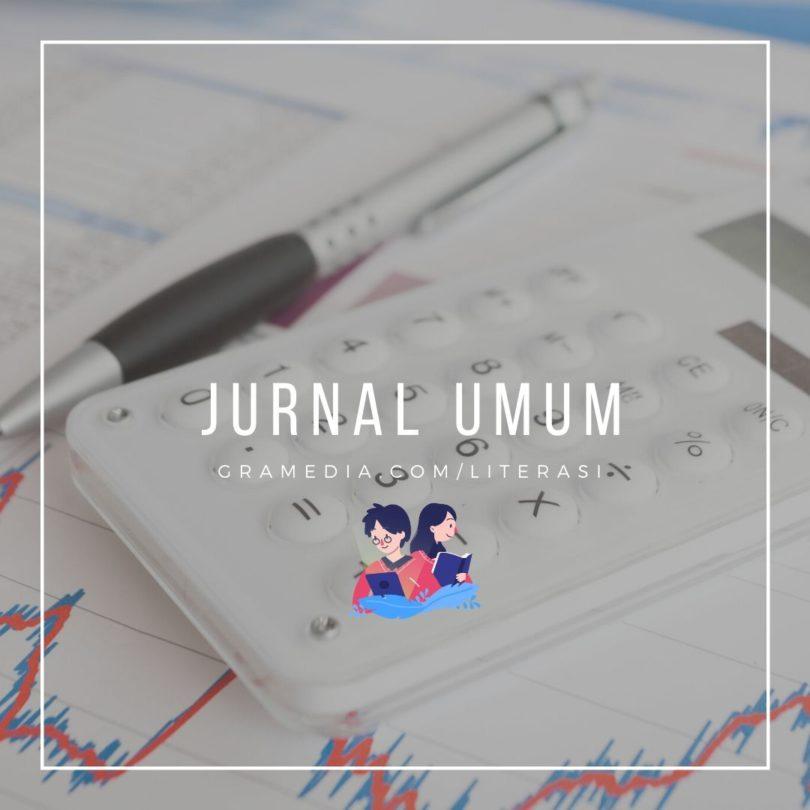 Contoh Jurnal Umum, Pengertian, & Contoh Soal Jurnal Umum 1