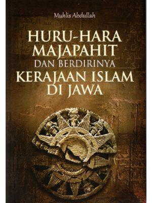 Huru-Hara Majapahit & Berdirinya Kerajaan Islam Di Jawa