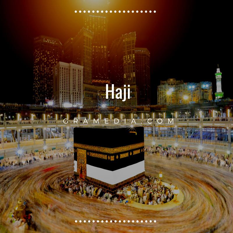 Rukun Haji: Pengertian Haji, Syarat Haji, dan Keutamaannya 1