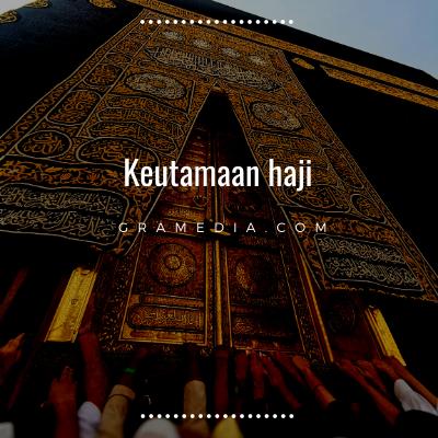 Rukun Haji: Pengertian Haji, Syarat Haji, dan Keutamaannya 6