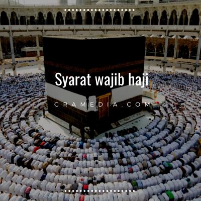 Rukun Haji: Pengertian Haji, Syarat Haji, dan Keutamaannya 3