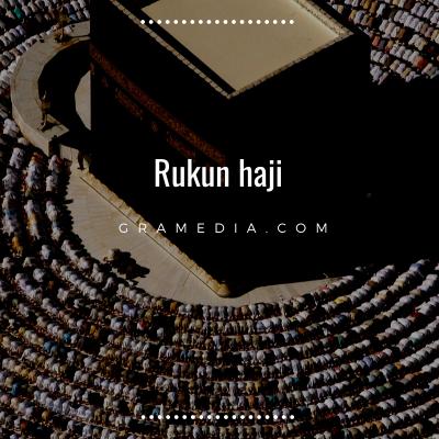 Rukun Haji: Pengertian Haji, Syarat Haji, dan Keutamaannya 4