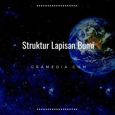 Mengenal Struktur Lapisan Bumi (1)
